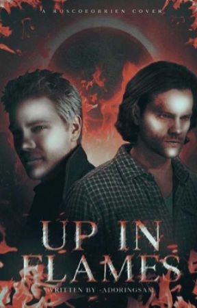 Up in Flames ➼ Sam Winchester [Slow Updates] by -adoringsam