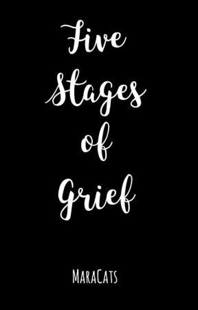 Five Stages of Grief by MaraCats