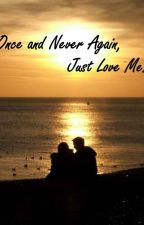 Once and Never Again, Just Love Me. by EphemeralSanity