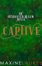 CAPTIVE (Completed) by astoldby_maxine