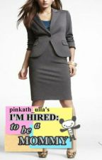 I'm Hired: to be a Mommy by pinkath_ulla