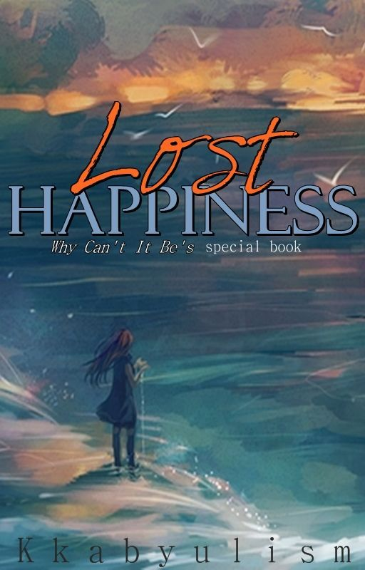 Lost Happiness [Last Book of WCIB] by Kkabyulism