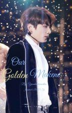 Our Golden Makene 🔞 by Yoonkookiescuties