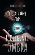 Ombra : L'Originel by Dezellem