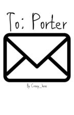 To: Porter by Crazy_kenz