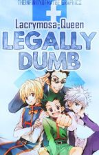 Legally Dumb by Lacrymosa-Queen