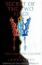 Secret of the Two Kings (UPDATING and EDITING) by coolness_fabulous