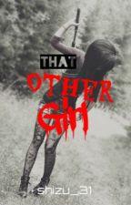 That Other Girl by shxzzyxm