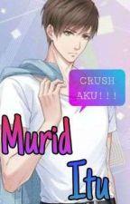 Murid Itu Crush Aku (On Going) by FatinAthirah_xute