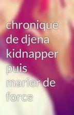 chronique de djena kidnapper puis marier de force by tiguiii-la-galsinaaa