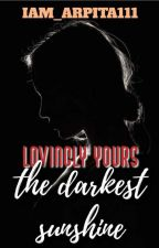 Lovingly Yours - The Darkest Sunshine  by iam_arpita111