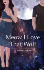 Meow I Love That Wolf : Book 1 by Werepanther