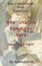 X   New Chance~Vampires Hero~Vampire Knight by AnimalsEML