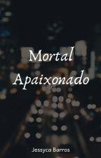 Mortal Apaixonado by Jessycabss