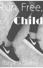 Run Free, Child {PAUSED} by _tatyana_shania_