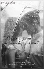 """""""Por que fui me apaixonar logo por você?"""" by G_Lissa20"""