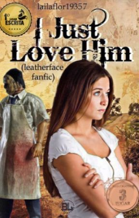 I just love him - ( leatherface fanfic ) by lailaflor19357