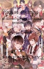 Keep On Dreaming [ikemen vampire and ikemen revolution story] by shipping_my_idiots