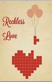 Reckless Love by alohomora_life