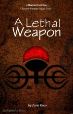 A Lethal Weapon - ALW Saga Book 1 [REWRITE] by ZKFProductions