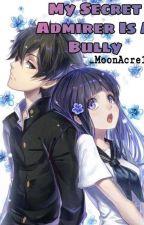 My Secret Admirer Is A Bully by _MoonAcreee