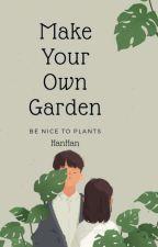 Make Your Own Garden by farhan_abdul_aziz