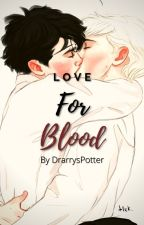 Love For Blood by DrarrysPotter