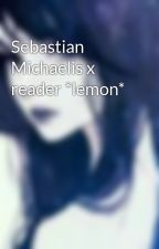 Sebastian Michaelis x reader *lemon* by NellielMichaelis14