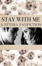 Stay With Me. by StydiaFanfic