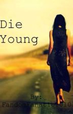 Die young by FandomFanatic1010