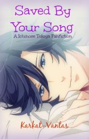 Saved by your Song (a Ichinose Tokiya fan fiction) by Deepest-Depths