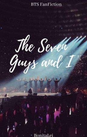 The Seven Guys and I (BTS FanFiction)  by BonitaLei