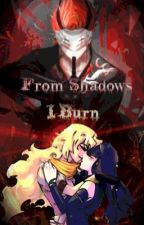 From Shadows, I Burn (Bumbleby) by FixxFan