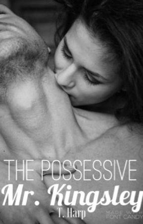 The Possessive Mr. Kingsley (Kingsley Series #1) by InternalChaos