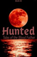 Hunted: Tales of the Blood Father by Elizabethbloodstorm