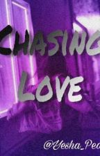 Chasing Love(inComplete) by yesha_pedelino