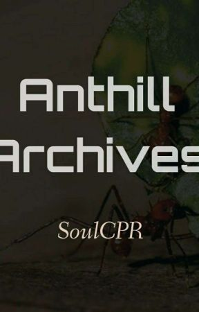 Anthill Archives by SoulCPR