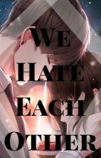 We Hate Each Other by AshleyNicoleDeJesus