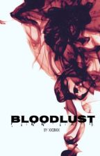 Bloodlust [Book One] COMPLETE by xxSinxx