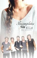 Incompletos sin ella (Sin Editar) by Blue_Dandelion