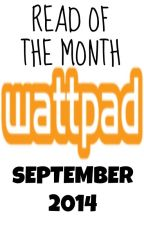 WATTPAD SEPTEMBER 2014 READ OF THE MONTH by WattyReadOfTheMonth
