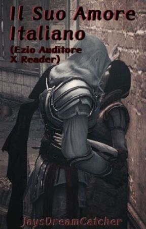 Il Suo Amore Italiano (Ezio Auditore X Reader) (Currently Writing/ Editing) by JaysDreamCatcher