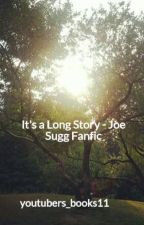 It's a Long Story | Joe Sugg Fanfic by youtubers_books11