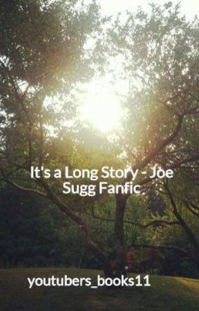 It's a Long Story | Joe Sugg Fanfic by youtubers_books11