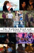 The Walking Dead and Stranger Things Oneshots  by StrangeWalkingThings