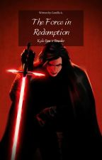The force in redemption ( Kylo Ren x reader) |Book 1 and 2| by authorcamille