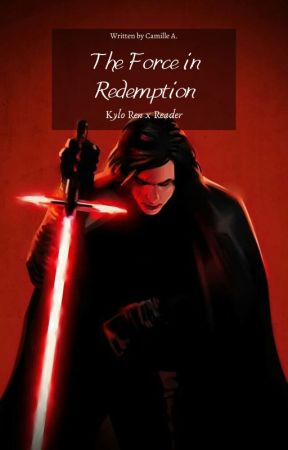 The force in redemption   Kylo Ren x reader   by authorcamille