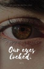 Our eyes locked. by mys_01