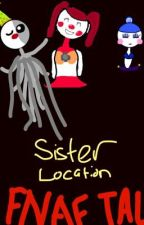 FNAF TALK: Sister Location by LittleMorpher227
