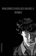 𝙼𝙸𝙽𝙳 𝙶𝙰𝙼𝙴𝚂 ➳ Sherlock Holmes X reader  by Crooked_king